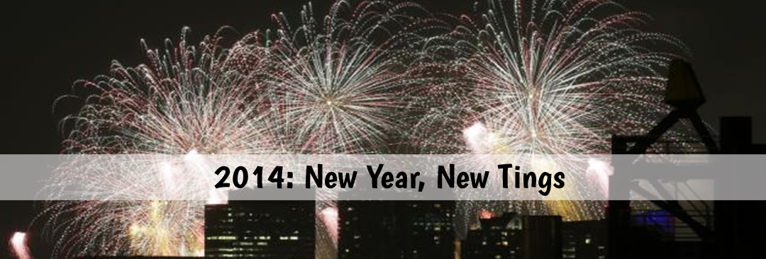 2014: New Year, New Tings